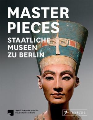 Titelmotiv - Masterpieces - Staatliche Museen zu Berlin